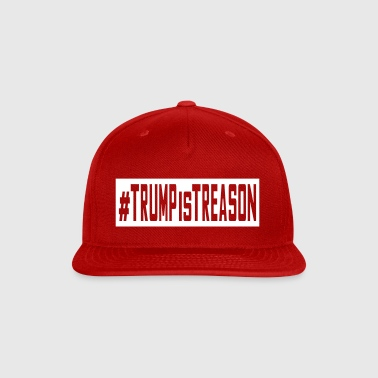Trump is Treason - Snap-back Baseball Cap