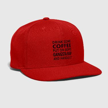 Drink Some Coffee Put On Some Gangsta Rap - Snap-back Baseball Cap