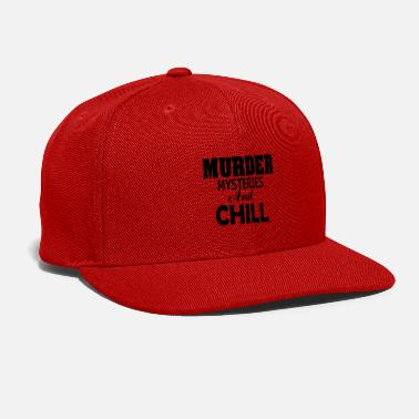 Murder Mystery murder mysteries and chill - Snapback Cap