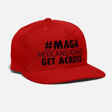 Get MAGA - Mexicans Always Get Across - Snapback Cap