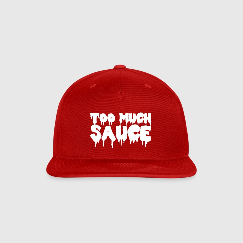 Too Much Sauce - Snap-back Baseball Cap