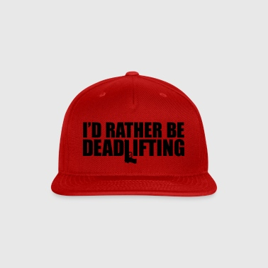 I'D RATHER BE DEADLIFTING - Snap-back Baseball Cap