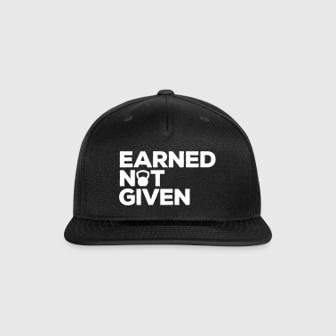 Earned Not Given Gym Quote - Snap-back Baseball Cap