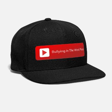 Bullying In The Work Place - Against Bullying - Snapback Cap