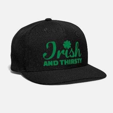 Thirsty Irish and thirsty - Snapback Cap