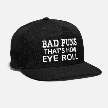 Pun Bad Puns That's How Eye Roll - Snapback Cap