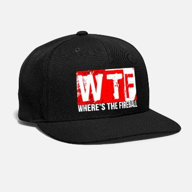 Wtf Fireball WTF Where's The Fireball Alcohol Cool Party Funny - Snapback Cap
