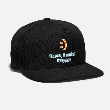 There, I Smiled. Happy? - Snapback Cap