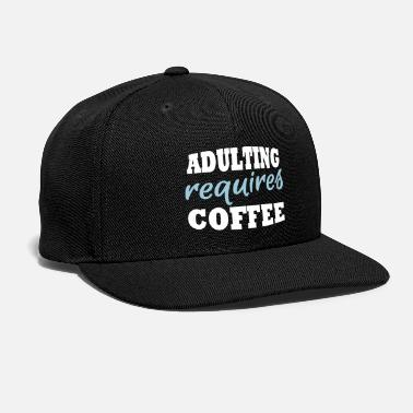 Lazy Adulting requires coffee - Snap-back Baseball Cap