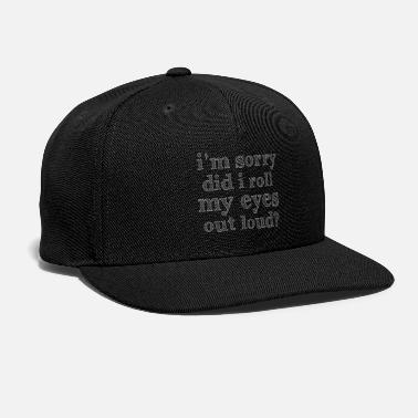 Outloud Did I Roll My Eyes Out Loud Funny Sarcastic Saying - Snapback Cap
