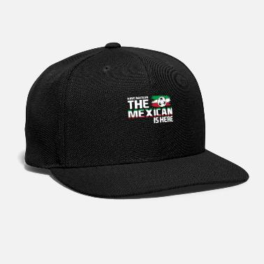 Mexican have no fear the mexican is here - Snapback Cap