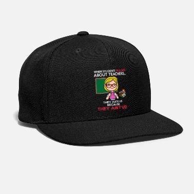 When students Talk Bad About teachers T shirt - Snapback Cap