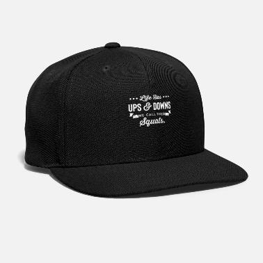 Gym Lover Life Has Ups And Downs We Call The Squats - Snapback Cap