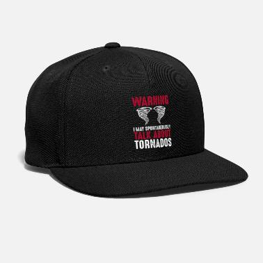 Tornado Warning May Spontaneously talk about Tornados - Snapback Cap
