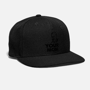 Mom your mom - Snapback Cap