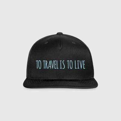 To travel is to live - Snap-back Baseball Cap