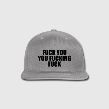Shameless Fuck You, You Fucking Fuck - Snap-back Baseball Cap