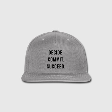 Decide. Commit. Succeed.  - Snap-back Baseball Cap