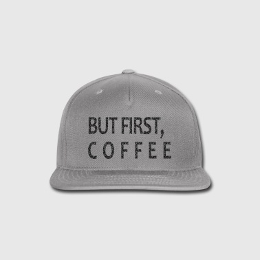 BUT FIRST COFFEE V-NECK T-SHIRT - Snap-back Baseball Cap