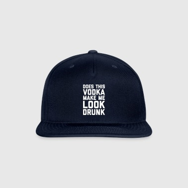 Vodka Look Drunk Funny Quote - Snap-back Baseball Cap