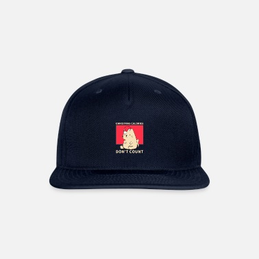 Christmas Calories Don T Count CHRISTMAS CALORIES DON T COUNT - Snapback Cap