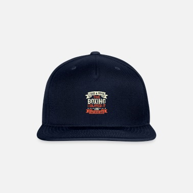 Boxing I had a good time boxing I enjoyed it and I may... - Snapback Cap