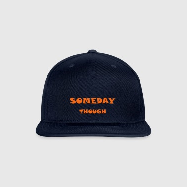 Someday Though - Snap-back Baseball Cap