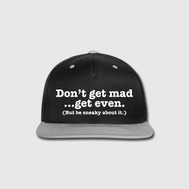 Don't get mad... get even (but be sneaky about it) - Snap-back Baseball Cap