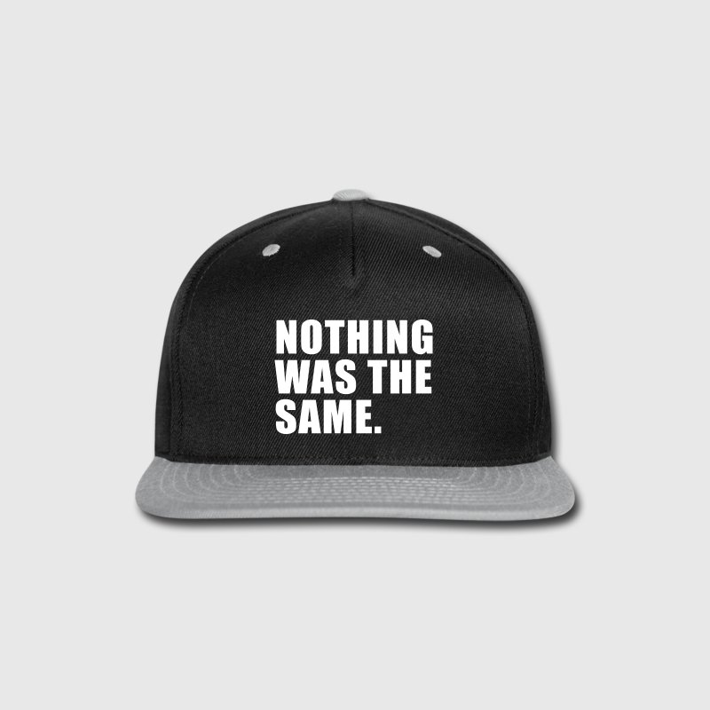 nothing was the same - Snap-back Baseball Cap