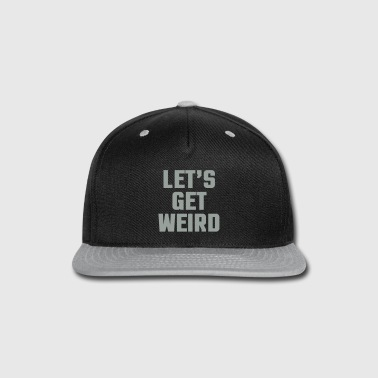 Let's Get Weird  - Snap-back Baseball Cap