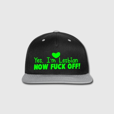 YES I'm LESBIAN - now FUCK off! - Snap-back Baseball Cap
