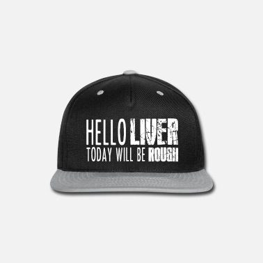 Rough hello liver today will be rough - Snap-back Baseball Cap