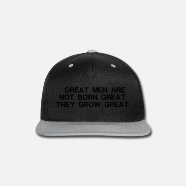 Slogan GREAT MEN ARE NOT BORN GREAT THEY GROW GREAT - Snapback Cap