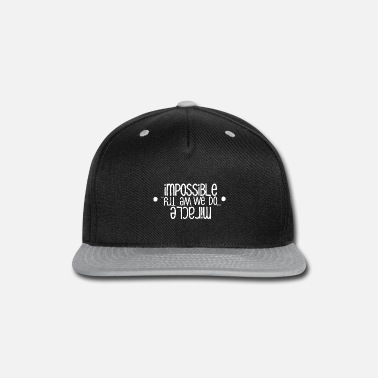 Impossible we do miracle we try - Snapback Cap