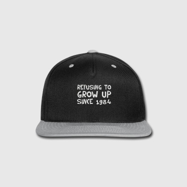 Refuse Refusing To Grow Up Since 1984 - Snap-back Baseball Cap