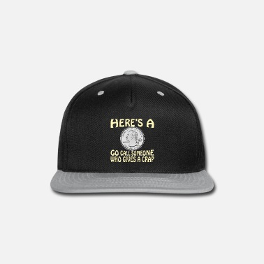 Forces Here's A Quarter Go Call Someone Who Gives A Crap - Snapback Cap