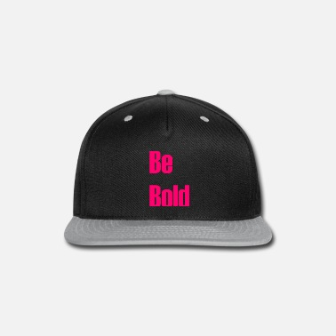 Bold Be bold - Snap-back Baseball Cap