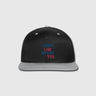 I CAN'T LIVE WITHOUT YOU - Snap-back Baseball Cap