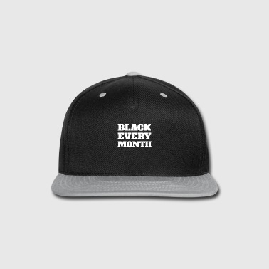 Black History Month Black History Month Novelty Tshirt Black Every Month - Snap-back Baseball Cap