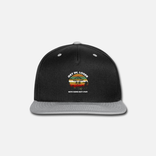 cc88eaf29ce Funny Get In Loser We Are Doing Butt Stuff Snapback Cap