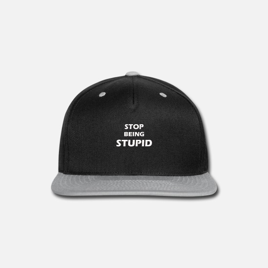 Stupid Caps - A funny cool and smart stop being stupid t-shirt - Snapback Cap black/gray