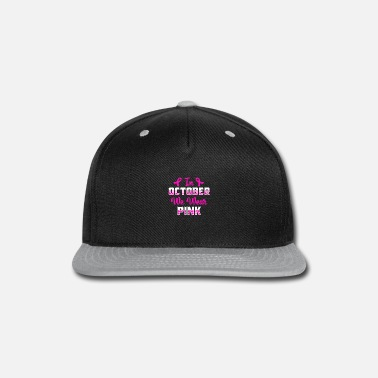 Breast Cancer Month In October We Wear Pink Breast Cancer Awareness - Snapback Cap