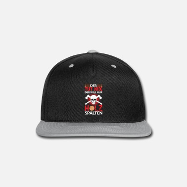 Destroy HE AIN'T DOING NOTHING HE JUST WANTS TO SPLIT WOOD - Snapback Cap