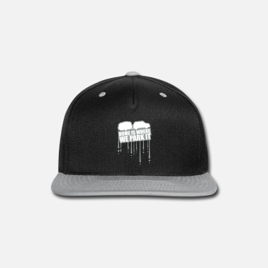 Trailer home life home is where we park it camping family - Snapback Cap