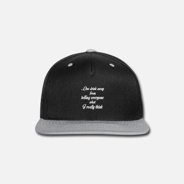 One Night Stand One drink away from telling everyone what I really - Snapback Cap