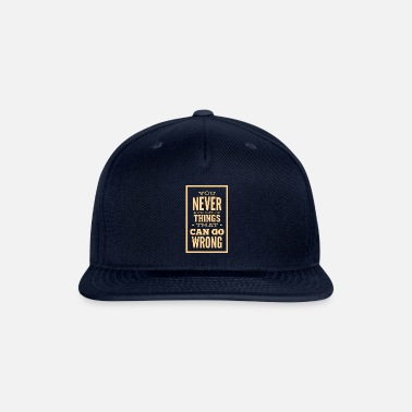 You Never Run Out Of Things That Can Go Wrong - Snapback Cap