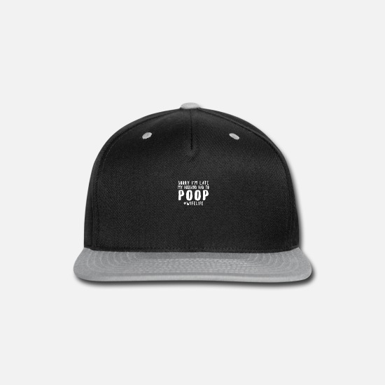 Late Caps - sorry im late my husband had to poop - Snapback Cap black/gray