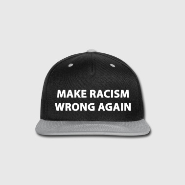 MAKE RACISM WRONG AGAIN - Snap-back Baseball Cap