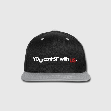 You Cant Sit With Us - Snap-back Baseball Cap