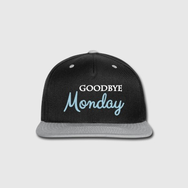 Say Goodbye Goodbye monday - Snap-back Baseball Cap